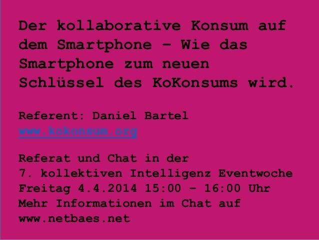 Der kollaborative Konsum auf dem Smartphone – Wie das Smartphone zum neuen Schlüssel des KoKonsums wird. Referent: Daniel ...