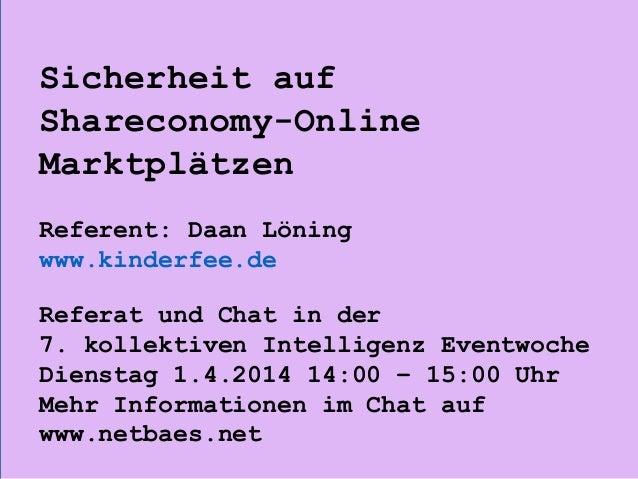 Sicherheit auf Shareconomy-Online Marktplätzen Referent: Daan Löning www.kinderfee.de Referat und Chat in der 7. kollektiv...