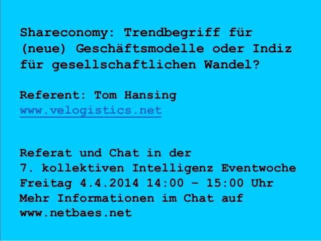 Shareconomy: Trendbegriff für (neue) Geschäftsmodelle oder Indiz für gesellschaftlichen Wandel? Referent: Tom Hansing www....