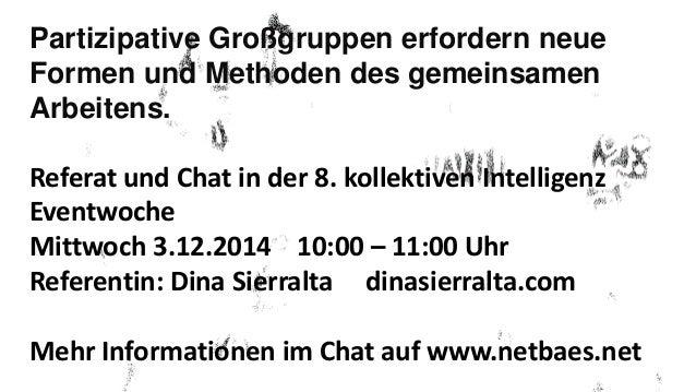 Partizipative Großgruppen erfordern neue  Formen und Methoden des gemeinsamen  Arbeitens.  Referat und Chat in der 8. koll...