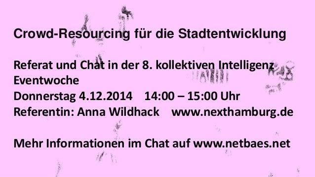 Crowd-Resourcing für die Stadtentwicklung  Referat und Chat in der 8. kollektiven Intelligenz  Eventwoche  Donnerstag 4.12...