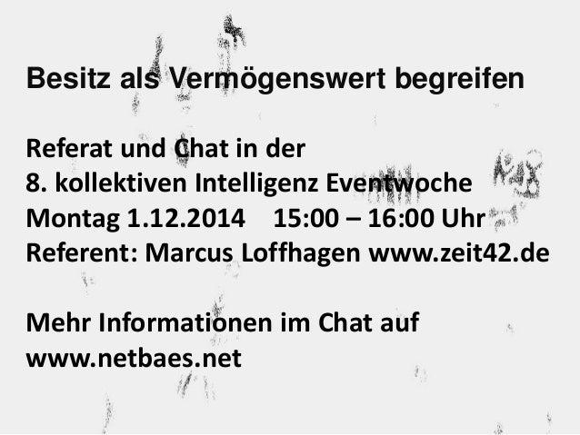 Besitz als Vermögenswert begreifen  Referat und Chat in der  8. kollektiven Intelligenz Eventwoche  Montag 1.12.2014 15:00...