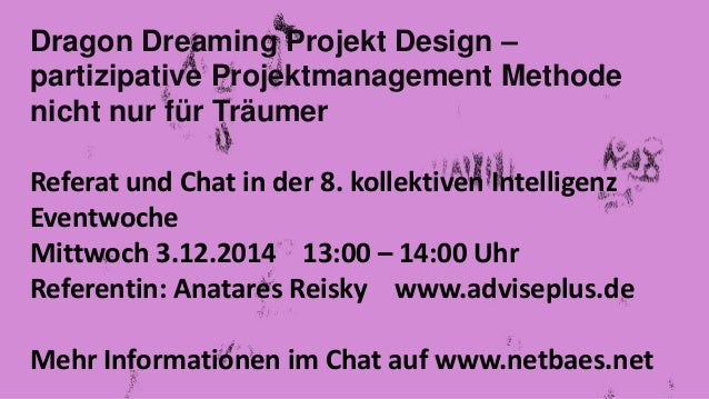Dragon Dreaming Projekt Design –  partizipative Projektmanagement Methode  nicht nur für Träumer  Referat und Chat in der ...