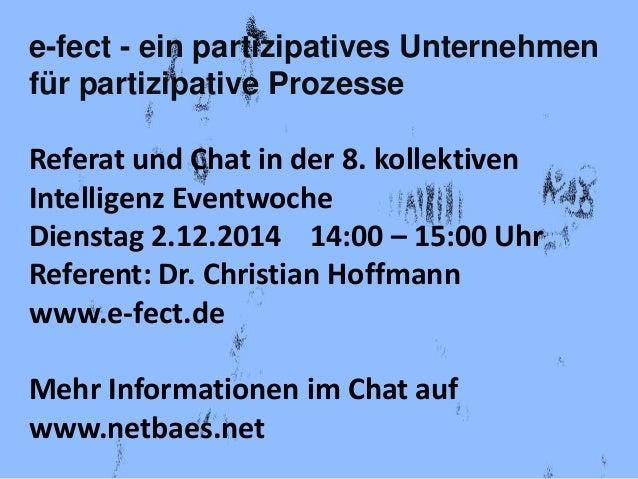 e-fect - ein partizipatives Unternehmen  für partizipative Prozesse  Referat und Chat in der 8. kollektiven  Intelligenz E...