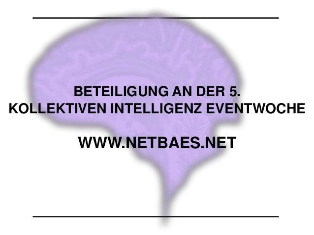 BETEILIGUNG AN DER 5.KOLLEKTIVEN INTELLIGENZ EVENTWOCHEWWW.NETBAES.NET