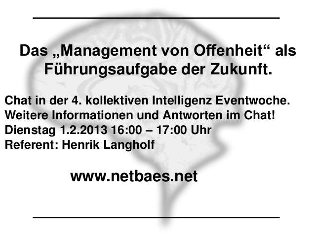 """Das """"Management von Offenheit"""" als     Führungsaufgabe der Zukunft.Chat in der 4. kollektiven Intelligenz Eventwoche.Weite..."""