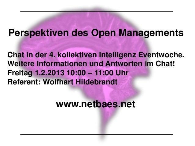Perspektiven des Open ManagementsChat in der 4. kollektiven Intelligenz Eventwoche.Weitere Informationen und Antworten im ...