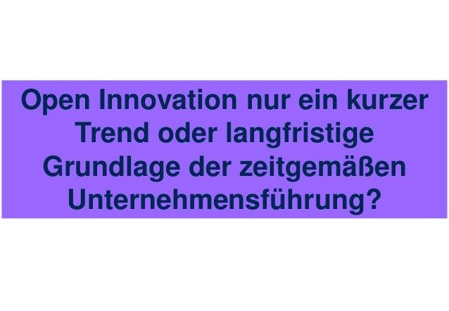 Open Innovation nur ein kurzer   Trend oder langfristige Grundlage der zeitgemäßen   Unternehmensführung?