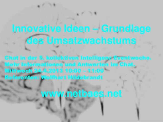 Innovative Ideen – Grundlagedes UmsatzwachstumsChat in der 5. kollektiven Intelligenz Eventwoche.Mehr Informationen und An...