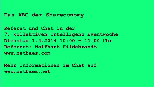 Das ABC der Shareconomy Referat und Chat in der 7. kollektiven Intelligenz Eventwoche Dienstag 1.4.2014 10:00 – 11:00 Uhr ...
