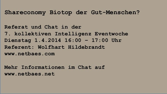 Shareconomy Biotop der Gut-Menschen? Referat und Chat in der 7. kollektiven Intelligenz Eventwoche Dienstag 1.4.2014 16:00...