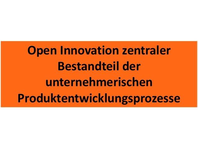 Open Innovation zentraler      Bestandteil der    unternehmerischenProduktentwicklungsprozesse