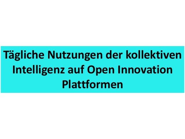 Tägliche Nutzungen der kollektiven  Intelligenz auf Open Innovation            Plattformen