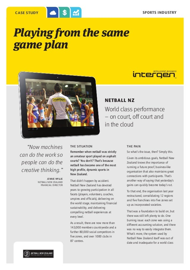 SPORTS INDUSTRY  case study  Playing from the same game plan  NETBALL NZ  World class performance – on court, off court an...