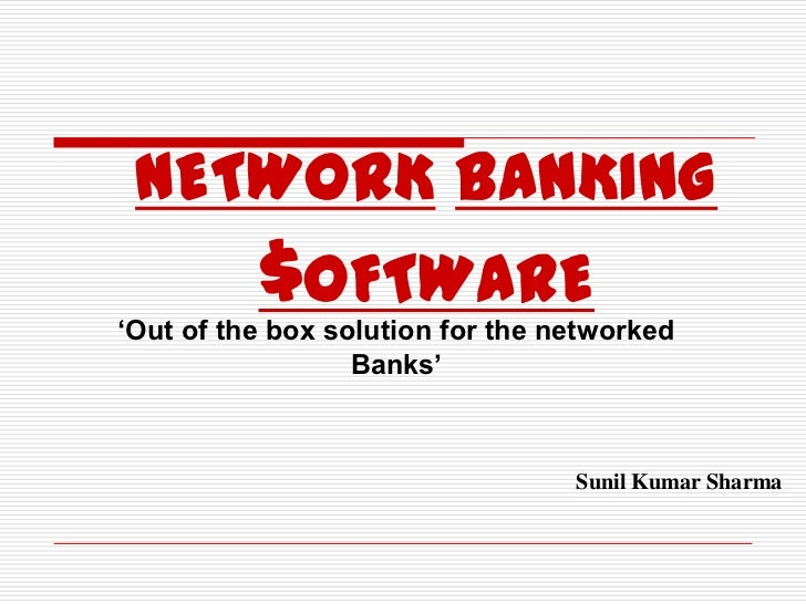 NETWORK BANKING          $OFTWARE'Out of the box solution for the networked                  Banks'                       ...