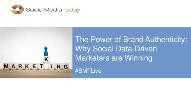 The Power of Brand Authenticity: Why Social Data-Driven Marketers are Winning #SMTLive