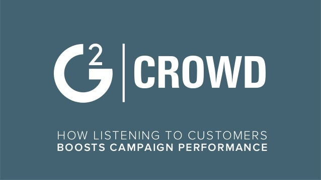 HOW LISTENING TO CUSTOMERS BOOSTS CAMPAIGN PERFORMANCE