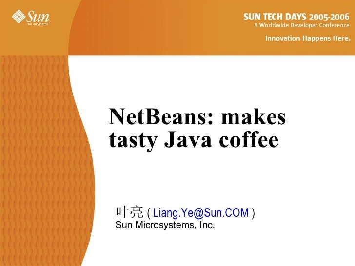 NetBeans: makes  tasty Java coffee   <ul><ul><li>叶亮 (  [email_address]  ) </li></ul></ul><ul><ul><li>Sun Microsystems, Inc...