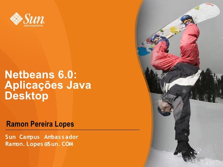 Netbeans 6.0: Aplicações Java Desktop  Ramon Pereira Lopes Sun Cam pus Am bas s ador Ramon. Lopes @Sun. COM