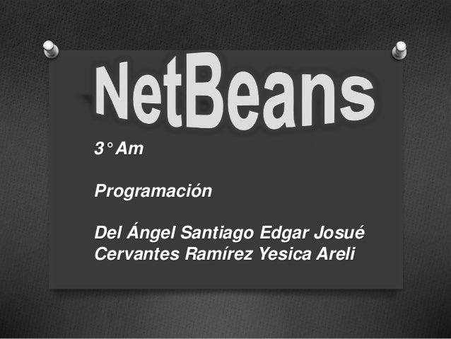 3° Am  Programación  Del Ángel Santiago Edgar Josué  Cervantes Ramírez Yesica Areli