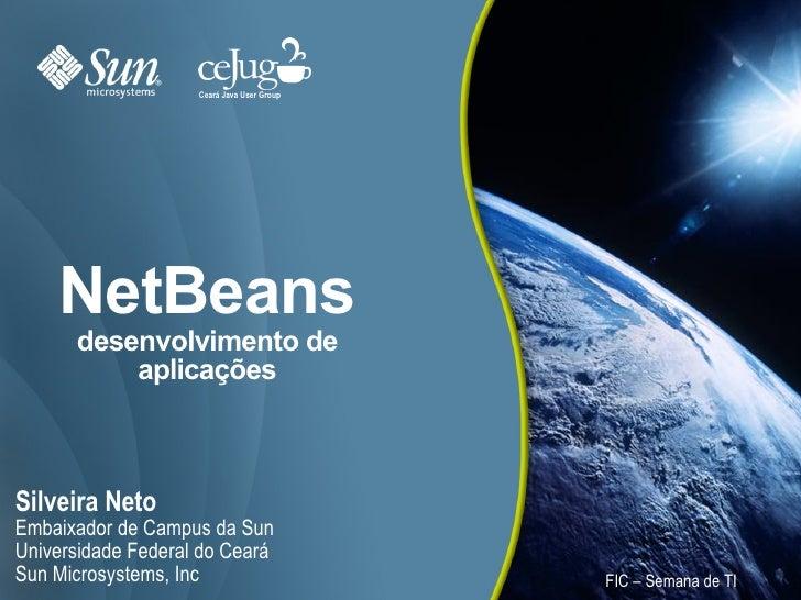 NetBeans desenvolvimento de aplicações <ul><li>Silveira Neto </li></ul><ul><li>Embaixador de Campus da Sun </li></ul><ul><...