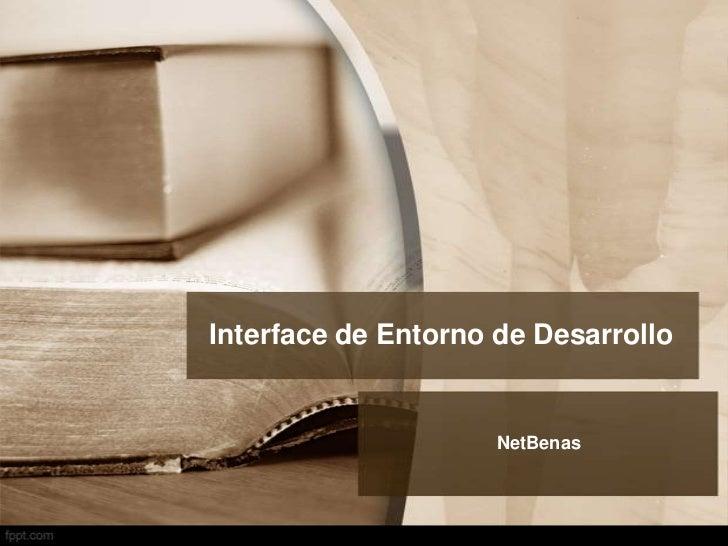 Interface de Entorno de Desarrollo                     NetBenas