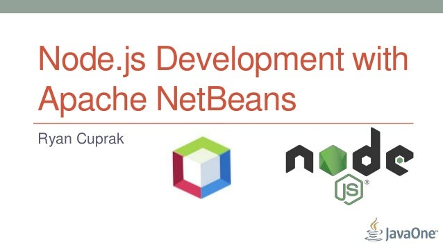 Node.js Development with Apache NetBeans Ryan Cuprak