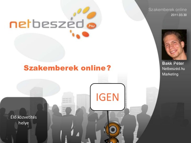 Szakemberek online<br />2011.03.30<br />Bakk Péter<br />Netbeszéd.hu<br />Marketing<br />Szakemberek online<br />?<br />IG...