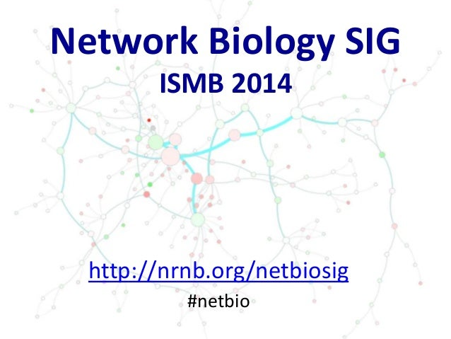 Network Biology SIG ISMB 2014 http://nrnb.org/netbiosig #netbio