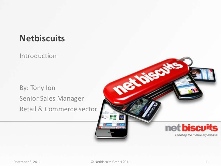 Netbiscuits   Introduction   By: Tony Ion   Senior Sales Manager   Retail & Commerce sectorDecember 2, 2011         © Netb...
