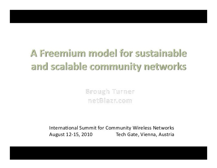 Internaonal	  Summit	  for	  Community	  Wireless	  Networks	  August	  12-­‐15,	  2010	  	  	  	  	  	  	  	  	  	  	  	 ...