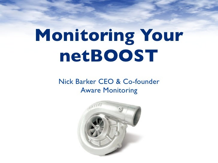 Monitoring Your  netBOOST  Nick Barker CEO & Co-founder        Aware Monitoring