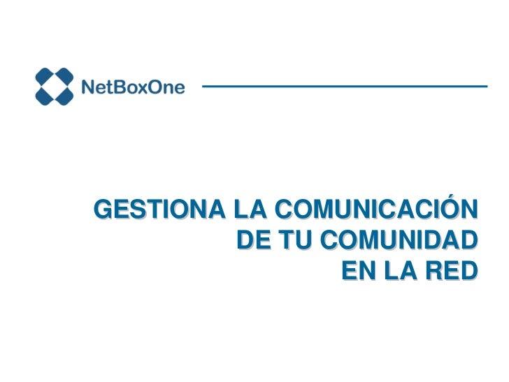 GESTIONA LA COMUNICACIÓN         DE TU COMUNIDAD                EN LA RED