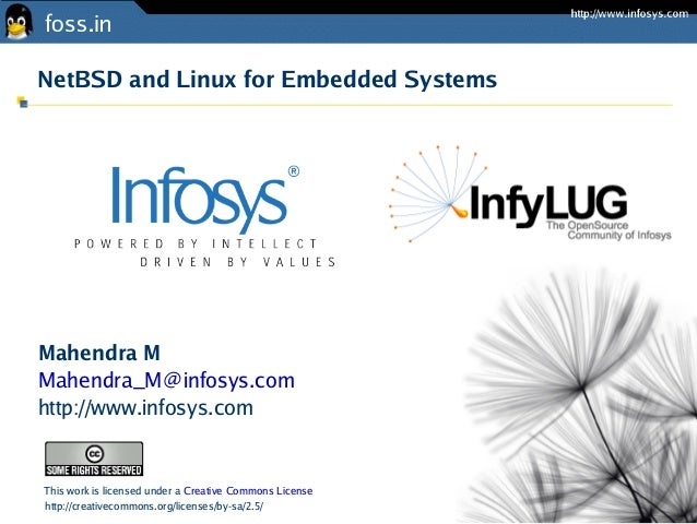 NetBSD and Linux for Embedded SystemsMahendra MMahendra_M@infosys.comhttp://www.infosys.comThis work is licensed under a C...