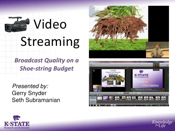 Video  StreamingBroadcast Quality on a  Shoe-string BudgetPresented by:Gerry SnyderSeth Subramanian