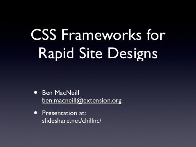CSS Frameworks forRapid Site Designs• Ben MacNeillben.macneill@extension.org• Presentation at:slideshare.net/chillnc/