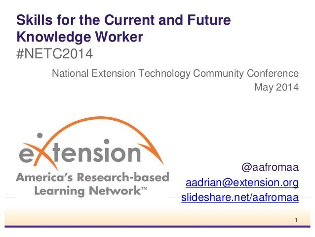 Skills for the Current and Future Knowledge Worker #NETC2014 National Extension Technology Community Conference May 2014 @...
