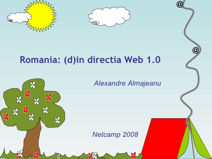 Romania: (d)in directia Web 1.0 Netcamp 2008 Alexandre Almajeanu