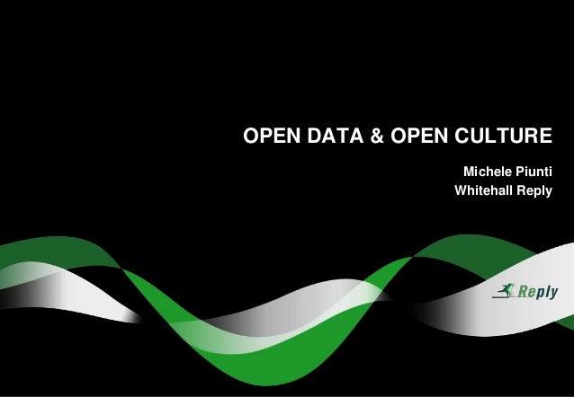 OPEN DATA & OPEN CULTURE                 Michele Piunti                Whitehall Reply