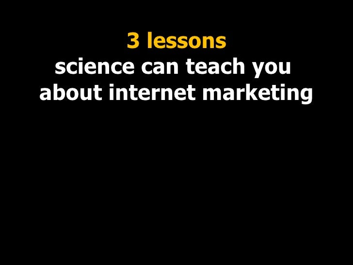 3 lessons science can teach you  about internet marketing