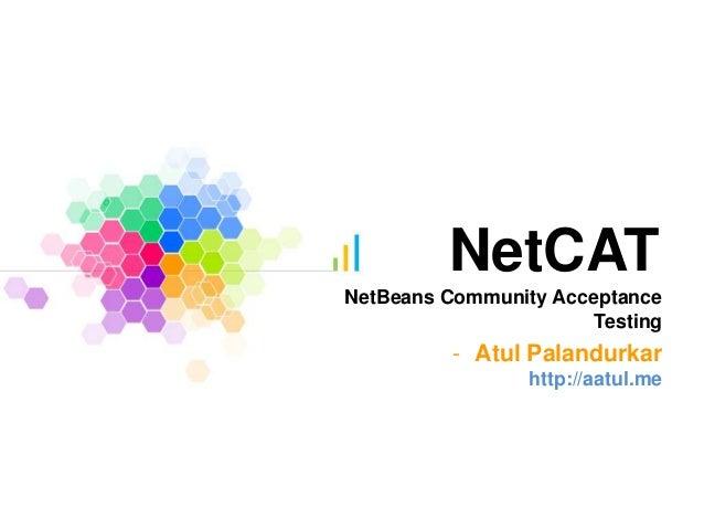 NetCATNetBeans Community AcceptanceTesting- Atul Palandurkarhttp://aatul.me