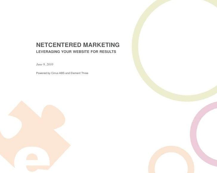 NETCENTERED MARKETINGleveraging your website for results<br />June 9, 2010<br />