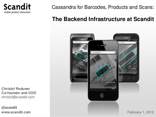 Cassandra for Barcodes, Products and Scans: The Backend Infrastructure at Scandit @scandit www.scandit.com February 1, 201...
