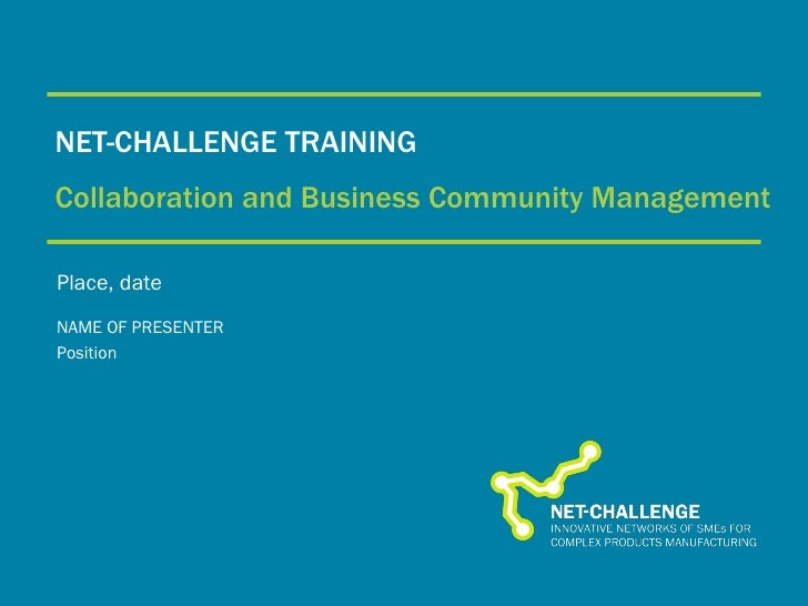 NET-CHALLENGE TRAINING Collaboration and Business Community Management Place, date NAME OF PRESENTER Position