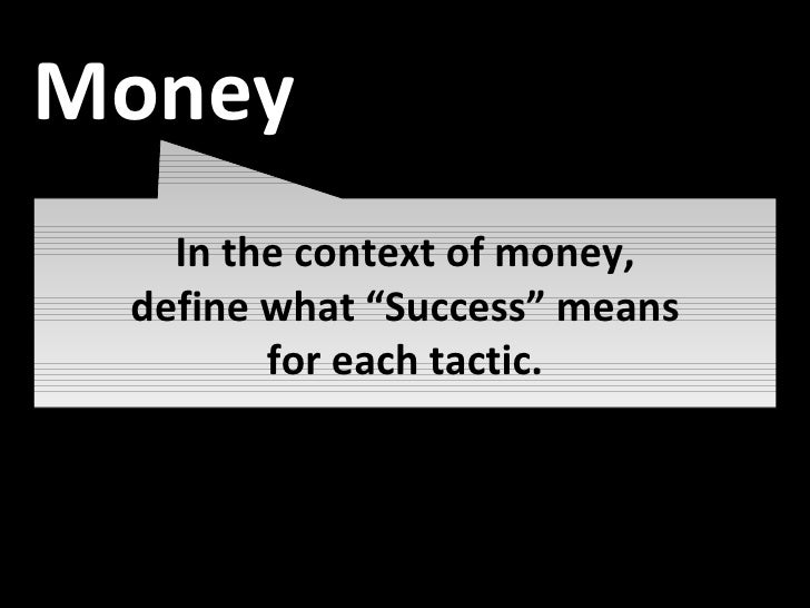 """Awareness In the context of money, define what """"Success"""" means for each tactic. Money"""