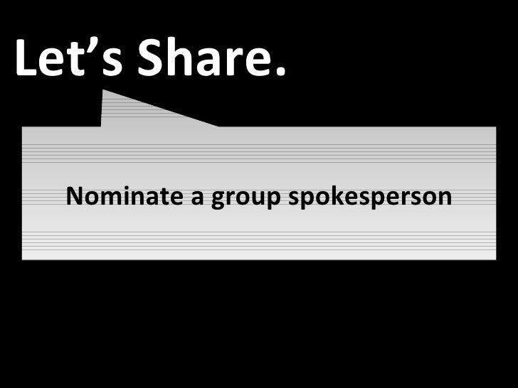 Engagement Let's Share. Nominate a group spokesperson