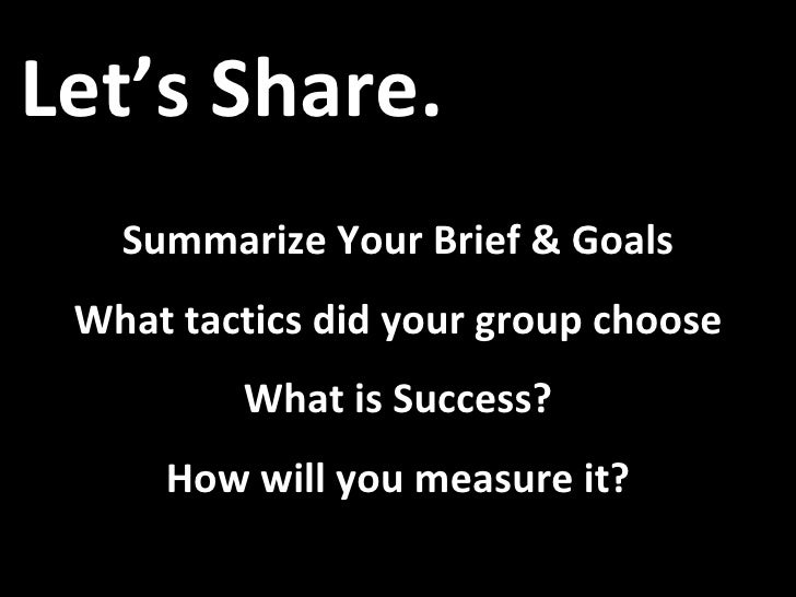 Engagement Let's Share. Summarize Your Brief & Goals What tactics did your group choose What is Success? How will you meas...