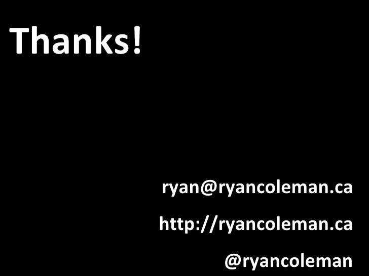 Thanks! [email_address] http://ryancoleman.ca @ryancoleman