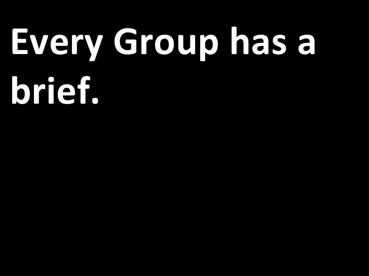 Every Group has a brief.