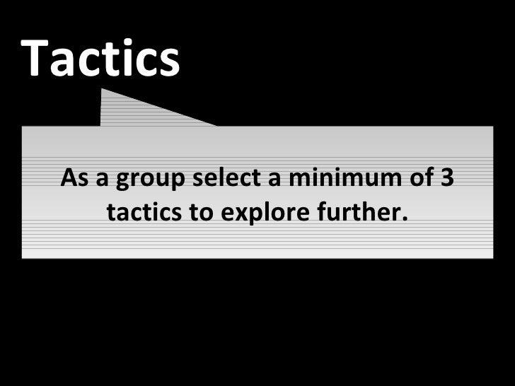 As a group select a minimum of 3 tactics to explore further. Tactics